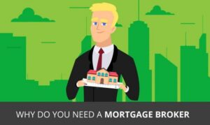 Why You Why you Need a Mortgage Broker